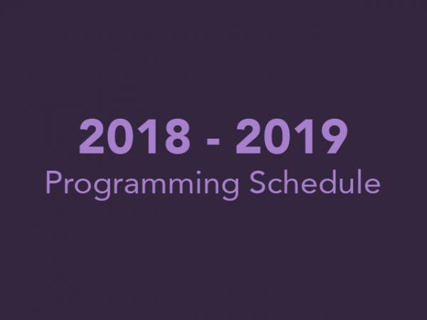 2018 - 2019 Programming Schedule